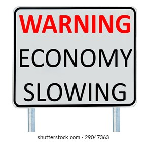 "A ""Warning Economy Slowing"" sign isolated on white."