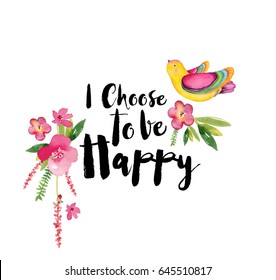 "Watercolor flowers card. Bright watercolor illustration with motivating quote "" I choose to be Happy""."