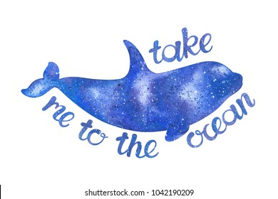 """Watercolor illustration of a whale, isolated on a white background. Space texture. Card with hand-drawn killer whale and text: """"take me to the ocean"""". Greeting card."""