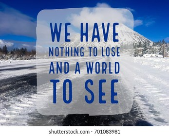 We Have Nothing To Lose And A World To See Typography Design On Snow Covered Mountain Image