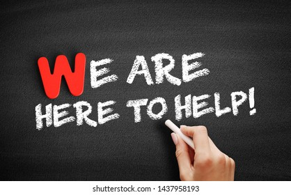 We Are Here to Help! text on blackboard, business concept background