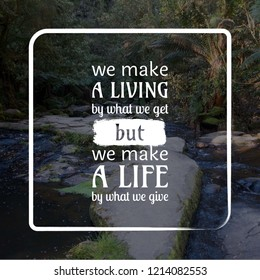 We make a living by get but life by give
