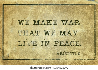 We make war that we may live in peace - ancient Greek philosopher Aristotle quote printed on grunge vintage cardboard