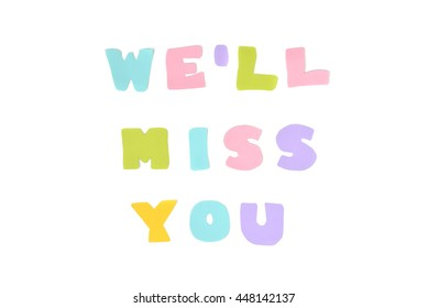 We will miss you text on white background - isolated