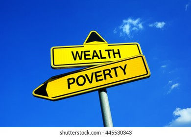 Wealth or Poverty - Traffic sign with two options - economical and financial inequality of wealth distribution. Prospering rich with money and possession vs crisis and stringency of poor society