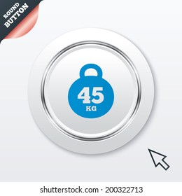 Weight sign icon. 45 kilogram (kg). Sport symbol. Fitness. White button with metallic line. Modern UI website button with mouse cursor pointer.
