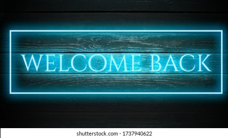 WELCOME BACK phrase in  neon style on wooden background for your design tempates.