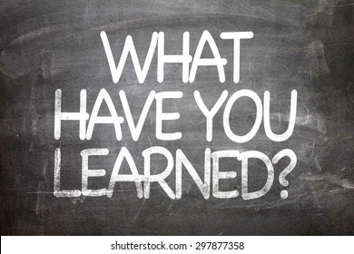 What Have You Learned? written on a chalkboard