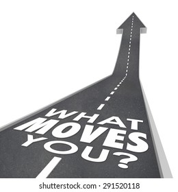 What Moves You words in a question on a road with arrow pointiong up to illustrate motivation and inspiration driving you toward success and achieving a goal