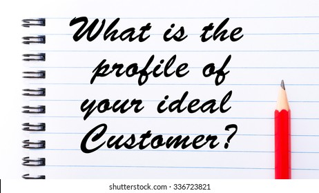 What is the profile of your ideal customer? written on notebook page, red pencil on the right. Motivational Concept image