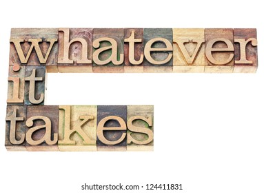 whatever it takes - determination concept - isolated text in vintage letterpress wood type printing blocks