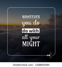 Whatever you do, do with all your might
