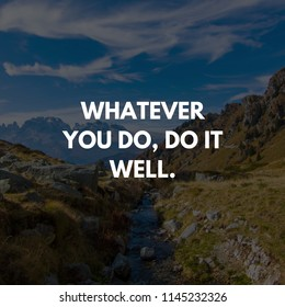 Whatever You Do. Do it Well. Inspirational Quote