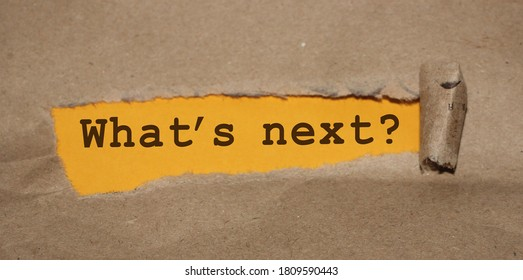 What's next words written under ripped and torn paper.
