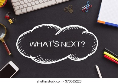 WHAT'S NEXT? written on Chalkboard