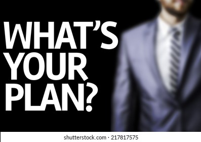 What's Your Plan? written on a board with a business man on background