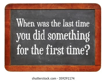 When was last time you did something for the first time? A question on a vintage slate blackboard