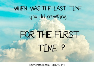 When was the last time you did something for the first time? Inspirational motivating quote on soft cloudy blue sky background. Vibrant multicolored outdoors horizontal image
