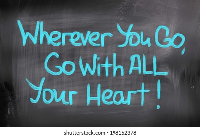 Wherever You Go Go With All Your Heart Concept