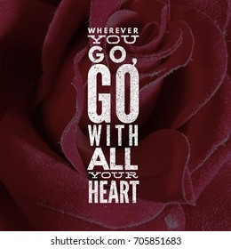 Wherever you go, go with all your heart. Quote. Inspirational and motivational quotes and sayings about life, wisdom, positive, Uplifting, empowering, success, Motivation, and inspiration.