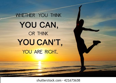 Whether you think you can or you think you can't you're right. Inspirational motivating quote with happy woman silhouette dancing on sunset background. Multicolored outdoors horizontal image.