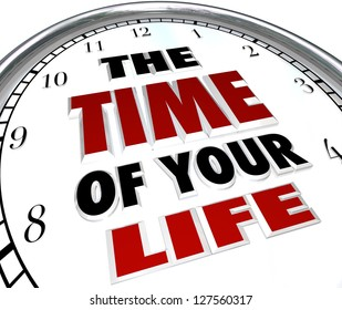 A white clock with the words The Time of Your Life, illustrating the importance of remembering great moments in our lives and holding on to what is important