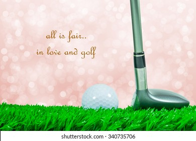 """White golf ball and fairway wood on green artificial grass and off focus background and quote """" all is fair in love and golf """""""