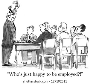 """""""Who's just happy to be employed?"""""""