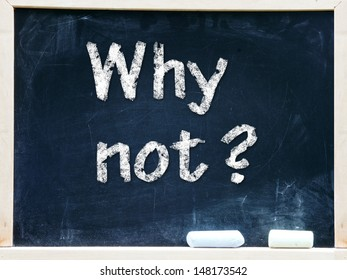 Why not? on chalkboard