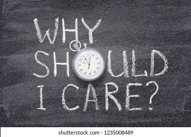 why should I care question handwritten on chalkboard with vintage precise stopwatch used instead of O