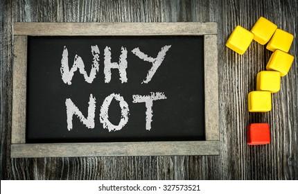 Why Not? written on chalkboard