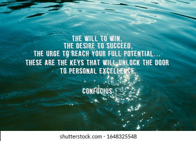 The will to win, the desire to succeed, the urge to reach your full potential... these are the keys that will unlock the door to personal excellence - Confucius quotes