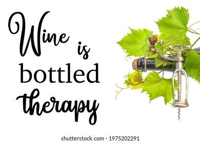 Wine is bottled thetapy. Funny quotes. Bottle of sparkling wine, corkscrew, fresh green vine leaves