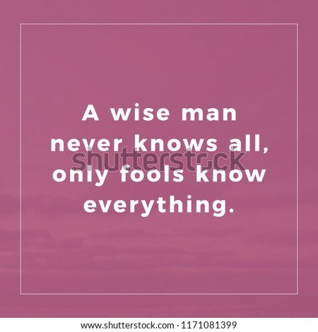 Wise Man Never Knows All Only Stock Photo Edit Now 1171081399