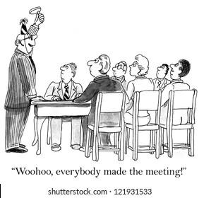 """Woohoo, everybody made the meeting"" boss."
