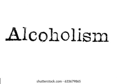 """The word """"Alcoholism"""" from a typewriter on a white background"""