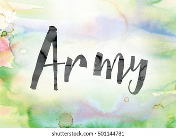 "The word ""Army"" painted in black ink over a colorful watercolor washed background concept and theme."
