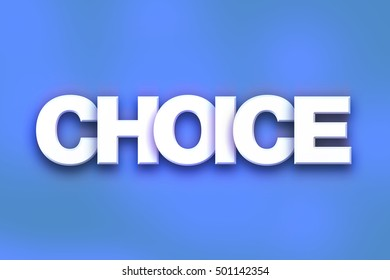 """The word """"Choice"""" written in white 3D letters on a colorful background concept and theme."""