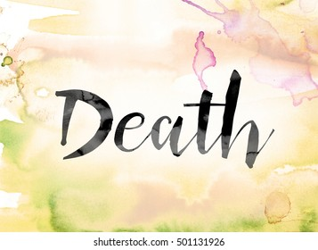 "The word ""Death"" painted in black ink over a colorful watercolor washed background concept and theme."