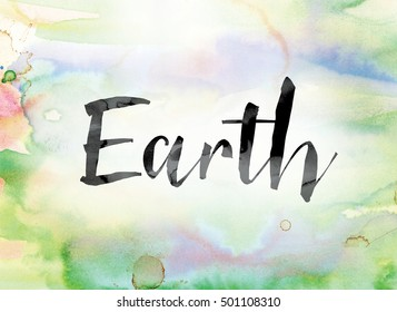 "The word ""Earth"" painted in black ink over a colorful watercolor washed background concept and theme."