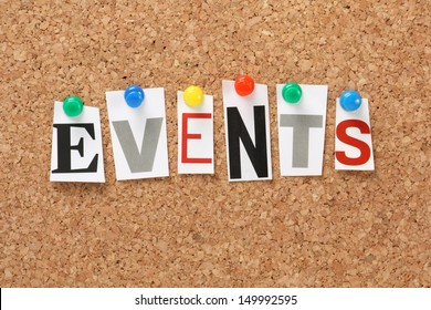 The word Events in cut out magazine letters pinned to a cork notice board. Events may refer to news and current affairs, special occasions or circumstances that influence business planning