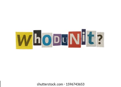 The word WHODUNIT? formed with newspaper cutout on white paper background. Letters from newspaper clippings forming the word WHODUNIT? Concept for suspense, detective and crime thriller genre.