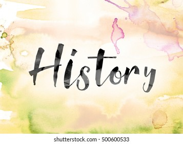 "The word ""History"" painted in black ink over a colorful watercolor washed background concept and theme."