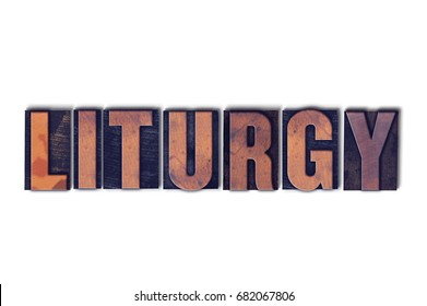 The word Liturgy concept and theme written in vintage wooden letterpress type on a white background.