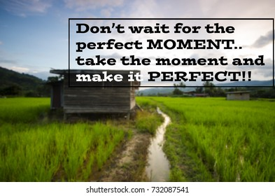 "The word phrase ""don't wait for the perfect moment, take the moment and make it perfect"". Blurred background."