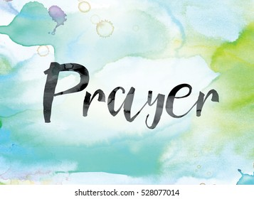 """The word """"Prayer"""" painted in black ink over a colorful watercolor washed background concept and theme."""