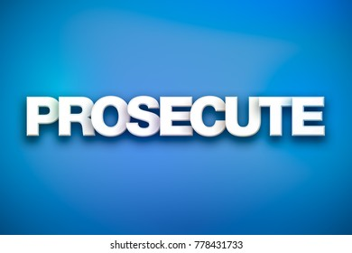 The word Prosecute concept written in white type on a colorful background.