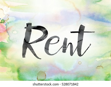 "The word ""Rent"" painted in black ink over a colorful watercolor washed background concept and theme."
