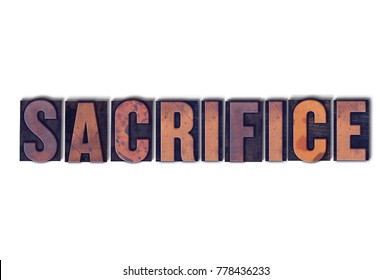 The word Sacrifice concept and theme written in vintage wooden letterpress type on a white background.