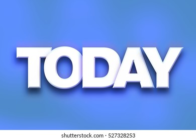 "The word ""Today"" written in white 3D letters on a colorful background concept and theme."